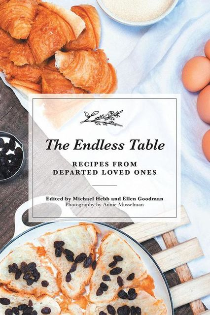The Endless Table: Recipes from Departed Loved Ones, Ellen Goodman, Michael Hebb