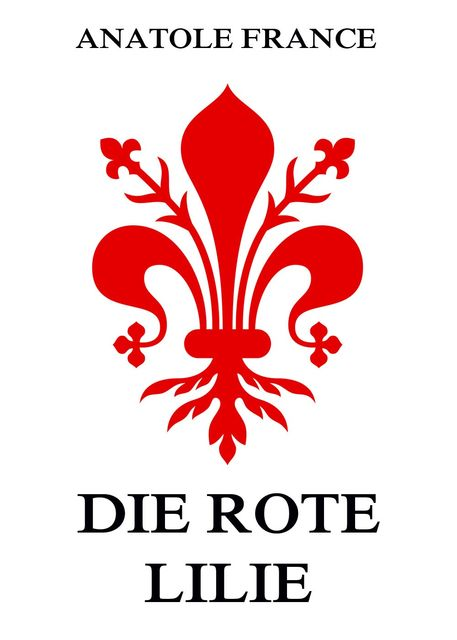 Die rote Lilie, Anatole France