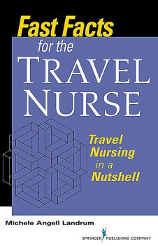Fast Facts for the Travel Nurse, RN, CCRN, ADN, Michele Angell Landrum
