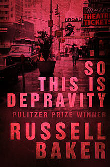 So This is Depravity, Russell Baker