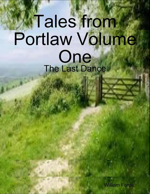 Tales from Portlaw Volume One: The Last Dance, William Forde