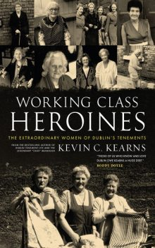 Dublin's Lost Heroines – Mammies and Grannies in a Vanished City, Kevin C.Kearns