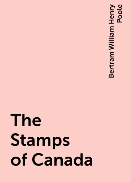 The Stamps of Canada, Bertram William Henry Poole