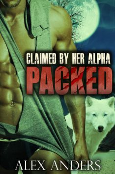 Packed – Claimed by Her Alpha, Alex Anders