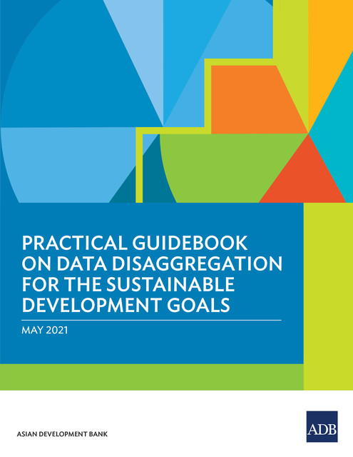Practical Guidebook on Data Disaggregation for the Sustainable Development Goals, Asian Development Bank