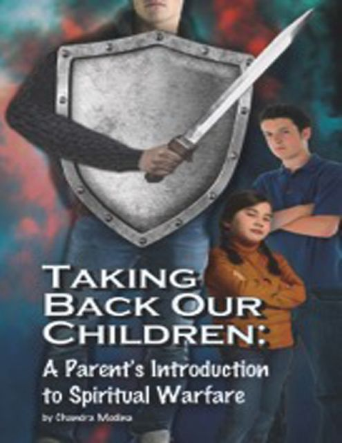 Taking Back Our Children: A Parent's Introduction to Spiritual Warfare, Chandra Medina