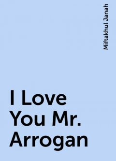 I Love You Mr. Arrogan, Miftakhul Janah