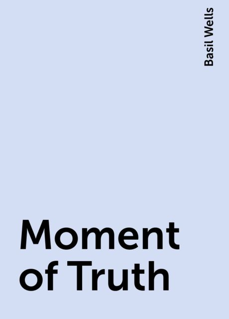Moment of Truth, Basil Wells