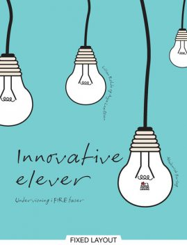Innovative elever. Undervisning i FIRE faser, Anja Lea Olsen, Lilian Rohde
