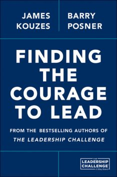 Finding the Courage to Lead, Barry Z.Posner, James M.Kouzes