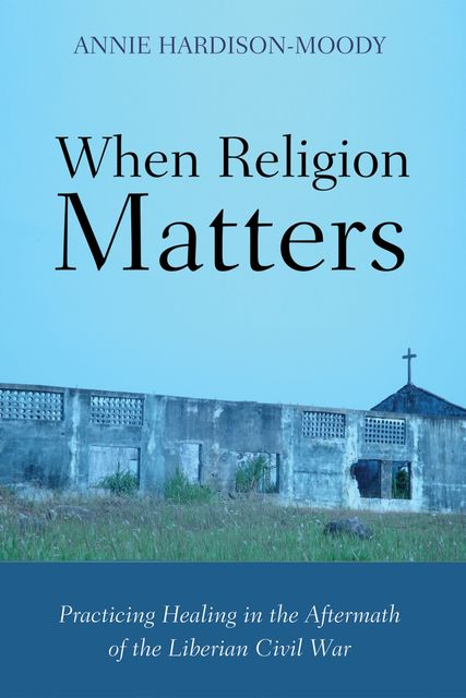 When Religion Matters, Annie Hardison-Moody