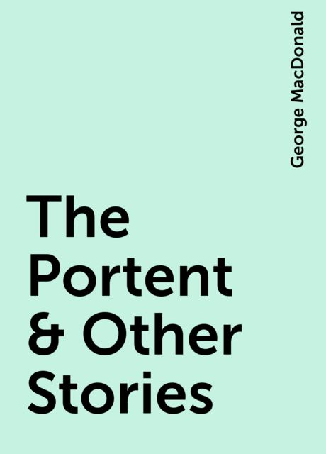 The Portent & Other Stories, George MacDonald