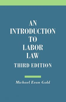An Introduction to Labor Law, Michael Gold