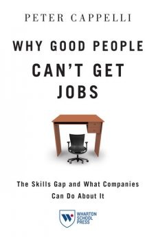 Why Good People Can't Get Jobs, Peter Cappelli