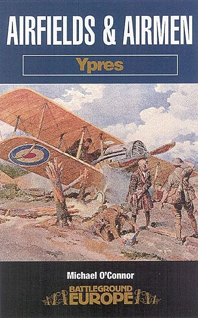 Airfields and Airmen: Ypres, Michael O'Connor