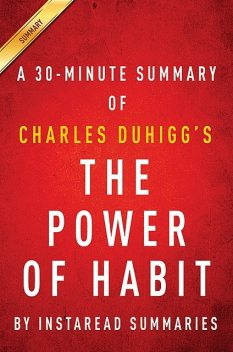 The Power of Habit: by Charles Duhigg   A 15-minute Key Takeaways & Analysis, Instaread