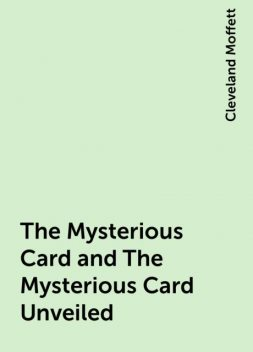 The Mysterious Card and The Mysterious Card Unveiled, Cleveland Moffett