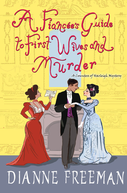 A Fiancée's Guide to First Wives and Murder, Dianne Freeman
