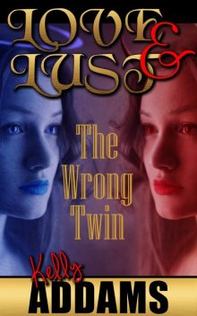 Love and Lust – The Wrong Twin, Kelly Addams