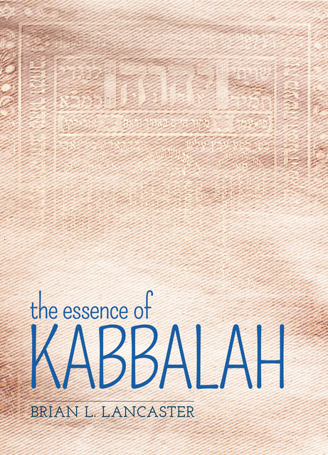 The Essence of Kabbalah, Brian L.Lancaster
