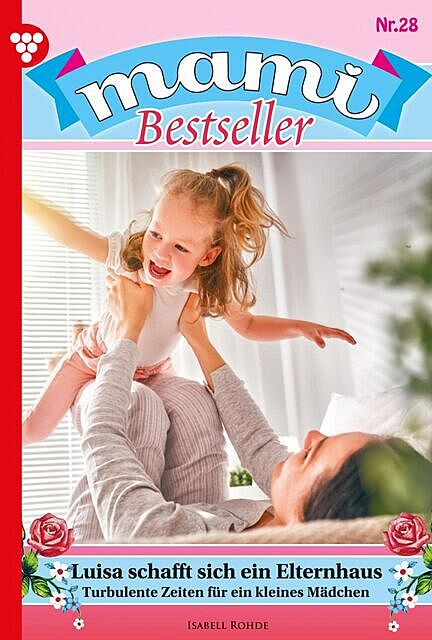 Mami Bestseller 28 – Familienroman, Rohde Isabell