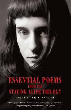 Essential Poems from the Staying Alive Trilogy, Neil Astley