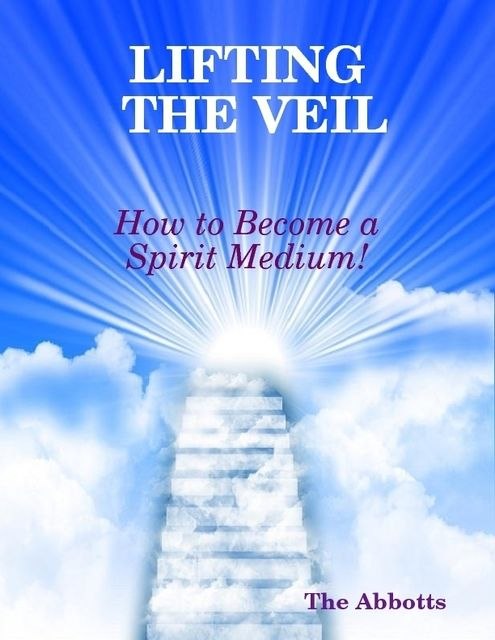 Lifting the Veil – How to Become a Spirit Medium!, The Abbotts