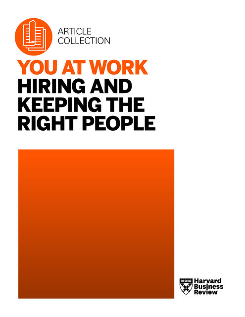 You at Work: Hiring and Keeping the Right People, Harvard Business Review