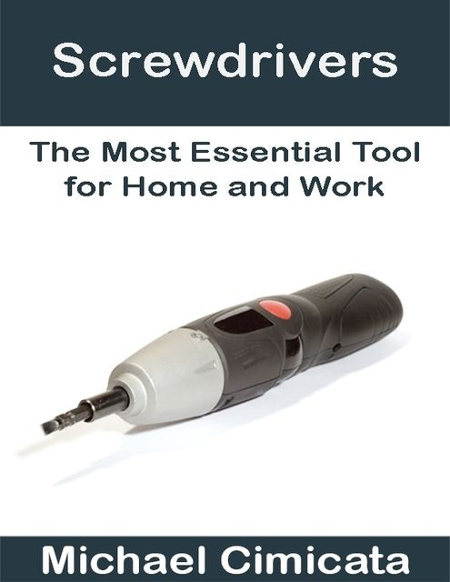 Screwdrivers: The Most Essential Tool for Home and Work, Michael Cimicata