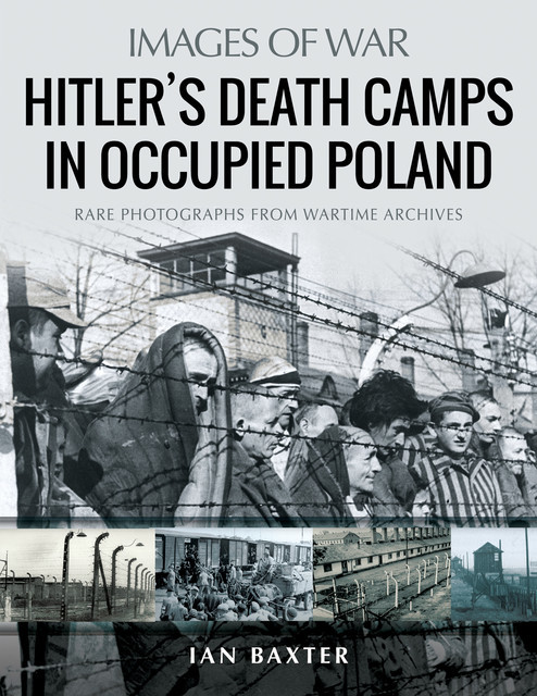 Hitler's Death Camps in Occupied Poland, Ian Baxter