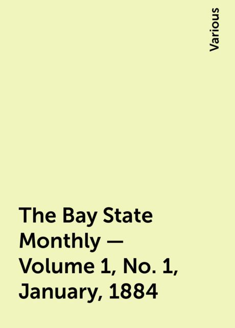The Bay State Monthly — Volume 1, No. 1, January, 1884, Various