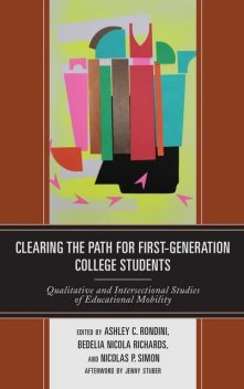 Clearing the Path for First-Generation College Students, Judy Marquez Kiyama, Allison L. Hurst, Ann L. Mullen, Anthony Abraham Jack, Ashley C. Rondini, Bedelia Nicola Richards, Casandra E. Harper, Delma Ramos, Elizabeth M. Lee, Jenny Stuber, Kim Godsoe, Robin Minthorn, Rory Kramer, Trista Beard, Véronique Irwin