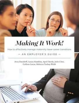 Making It Work! How to effectively manage maternity leave career transitions, April Dyrda, Avra Davidoff, Laura Hambley