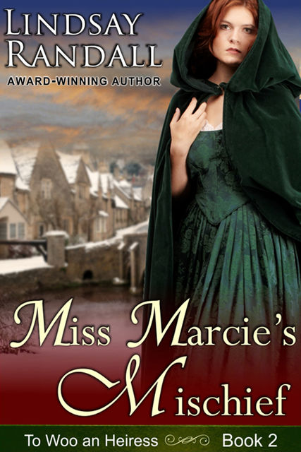 Miss Marcie's Mischief (To Woo an Heiress, Book 2), Lindsay Randall