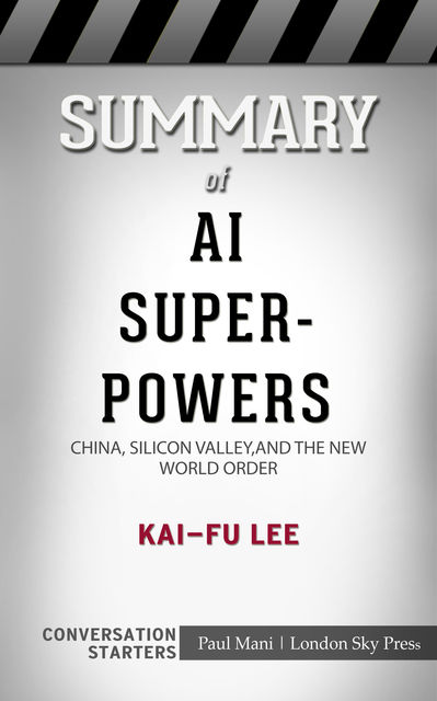 Summary of AI Superpowers, Paul Mani