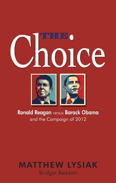 The Choice: Ronald Reagan Versus Barack Obama and the Campaign of 2012, Bridget Reddan, Matthew Ph. D Lysiak