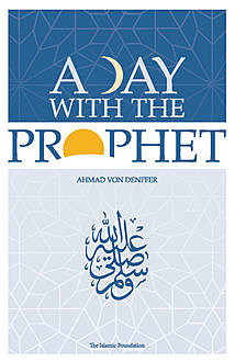 A Day with the Prophet, Ahmad Von Denffer