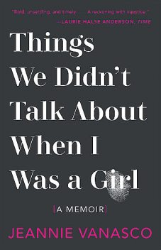 Things We Didn't Talk About When I Was a Girl, Jeannie Vanasco