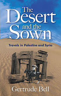 The Desert and the Sown, Gertrude Bell