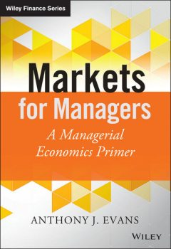 Markets for Managers, Anthony J.Evans