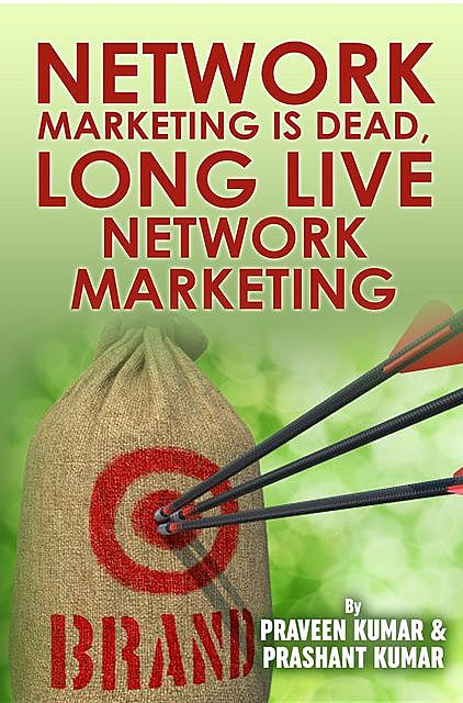 Network Marketing is Dead Long Live Network Marketing, Praveen Kumar