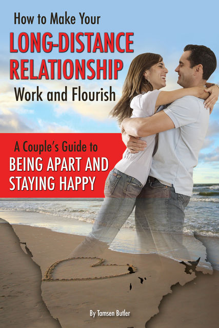 How to Make Your Long-Distance Relationship Work and Flourish, Tamsen Butler