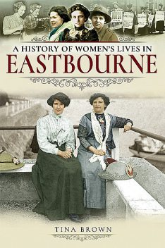 A History of Women's Lives in Eastbourne, Tina Brown