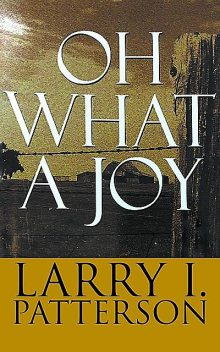 Oh What A Joy, Larry I. Patterson