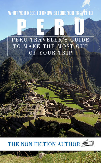 What You Need to Know Before You Travel to Peru, The Non Fiction Author