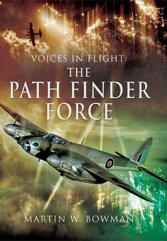 Voices in Flight: Path Finder Force, Martin Bowman