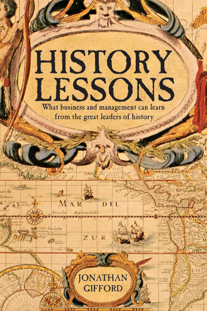 History Lessons. What business and managers can learn from the movers and shakers of history, Jonathan Gifford