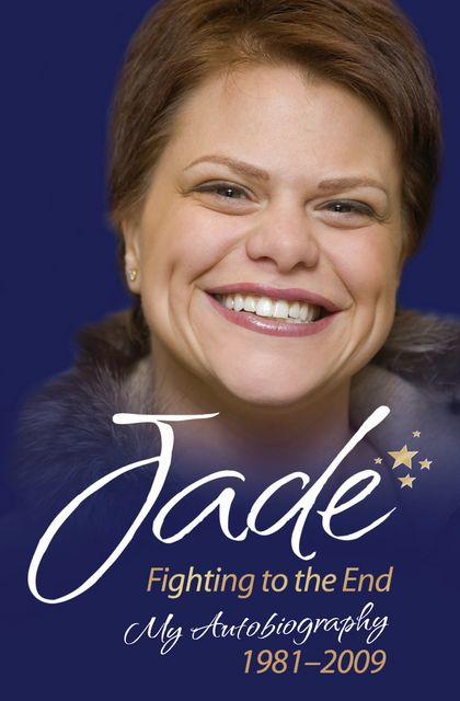 Jade Goody – Fighting to the End: My Autobiography 1981–2009, Jade Goody