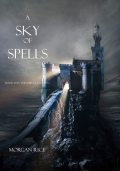 A Sky of Spells (Book #9 in the Sorcerer's Ring), Morgan Rice