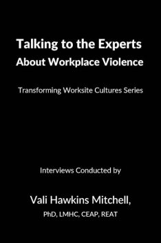 Talking to the Experts About Workplace Violence, Ph.D., LMHC, REAT, Vali J. Hawkins Mitchell
